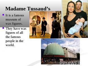 It is a famous museum of wax figures. It is a famous museum of wax figures. They