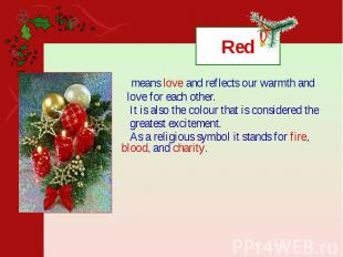 Red means love and reflects our warmth and love for each other. It is also the c