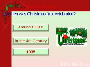 Christmas quiz 1. When was Christmas first celebrated?