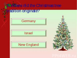 2. Where did the Christmas tree tradition originate?