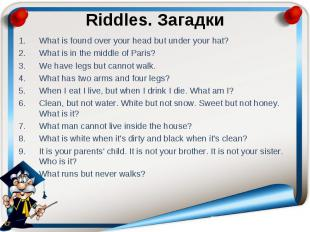 Riddles. Загадки What is found over your head but under your hat? What is in the
