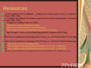 Resources 1. К.И.Кауфман, М.Ю.Кауфман – учебник англ.языка для 6 класса -Обнинск