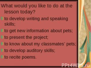What would you like to do at the lesson today? to develop writing and speaking s
