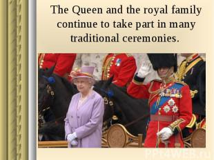 The Queen and the royal family continue to take part in many traditional ceremon