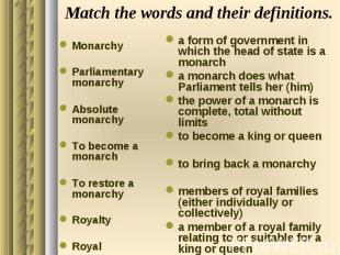 Match the words and their definitions. Monarchy Parliamentary monarchy Absolute