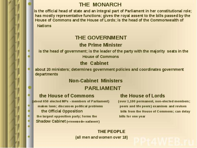THE MONARCH THE MONARCH is the official head of state and an integral part of Parliament in her constitutional role; has mostly representative functions; gives the royal assent to the bills passed by the House of Commons and the House of Lords; is t…