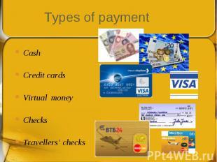 Cash Cash Credit cards Virtual money Checks Travellers' checks