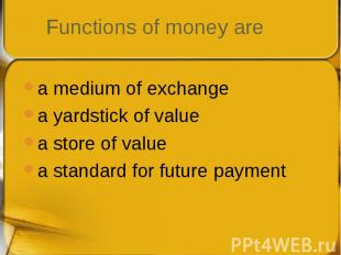 a medium of exchange a medium of exchange a yardstick of value a store of value