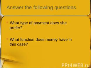 What type of payment does she prefer? What type of payment does she prefer? What