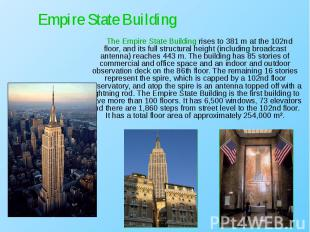 The Empire State Building rises to 381 m at the 102nd floor, and its full s