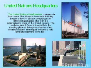 The United Nations Headquarters occupies six block area. The 39-story Secretaria