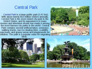 Central Park is a large public park (3.41 km). With about twenty-five million vi