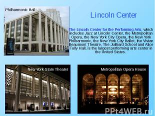 The Lincoln Center for the Performing Arts, which includes Jazz at Lincoln Cente