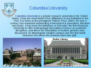 Columbia University is a private research university in the United States. It ha