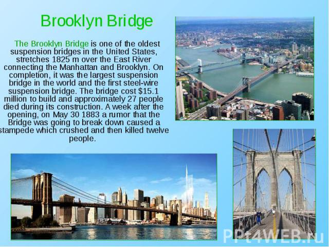 The Brooklyn Bridge is one of the oldest suspension bridges in the United States, stretches 1825 m over the East River connecting the Manhattan and Brooklyn. On completion, it was the largest suspension bridge in the world and the first steel-w…