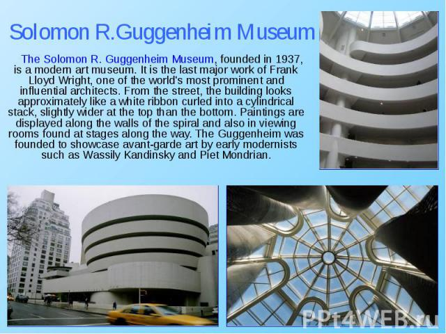 The Solomon R. Guggenheim Museum, founded in 1937, is a modern art museum. It is the last major work of Frank Lloyd Wright, one of the world's most prominent and influential architects. From the street, the building looks approximately like a white …