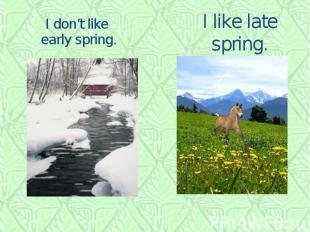I don't like early spring.