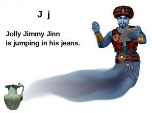 J j Jolly Jimmy Jinn is jumping in his jeans.