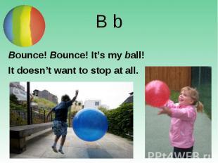 B b Bounce! Bounce! It's my ball!