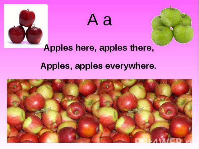 A a Apples here, apples there,