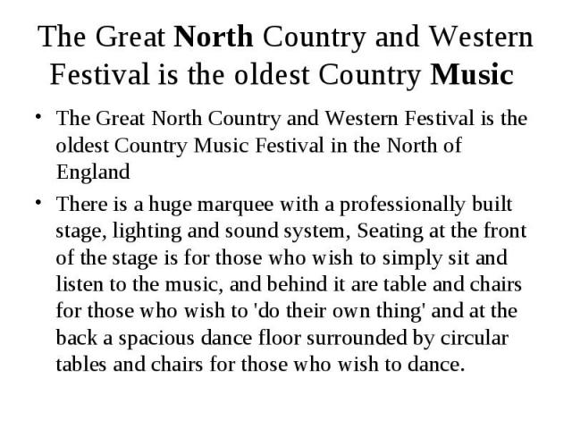 The Great North Country and Western Festival is the oldest Country Music The Great North Country and Western Festival is the oldest Country Music Festival in the North of England There is a huge marquee with a professionally built stage, lighting an…