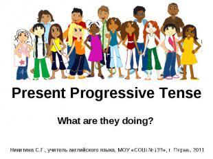 Present Progressive Tense What are they doing?