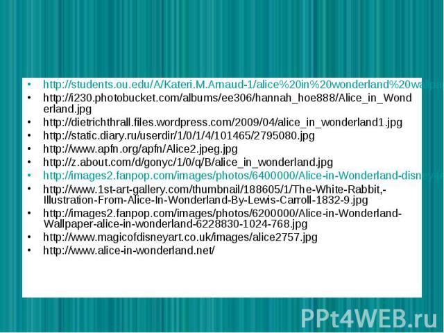 http://students.ou.edu/A/Kateri.M.Arnaud-1/alice%20in%20wonderland%20wallpaper3_0%28intro%29.jpg http://i230.photobucket.com/albums/ee306/hannah_hoe888/Alice_in_Wonderland.jpg http://dietrichthrall.files.wordpress.com/2009/04/alice_in_wonderland1.jp…