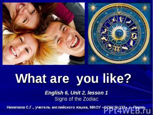 What are you like? English 6, Unit 2, lesson 1 Signs of the Zodiac