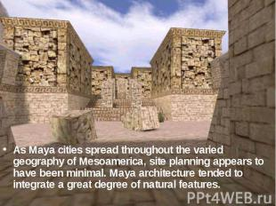 As Maya cities spread throughout the varied geography of Mesoamerica, site plann