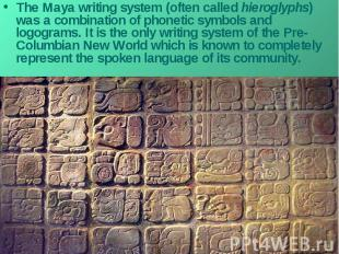 The Maya writing system (often called hieroglyphs) was a combination of phonetic