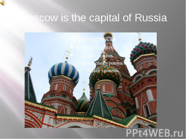 Moscowis the capital ofRussia