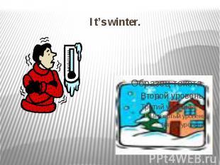 It's winter.