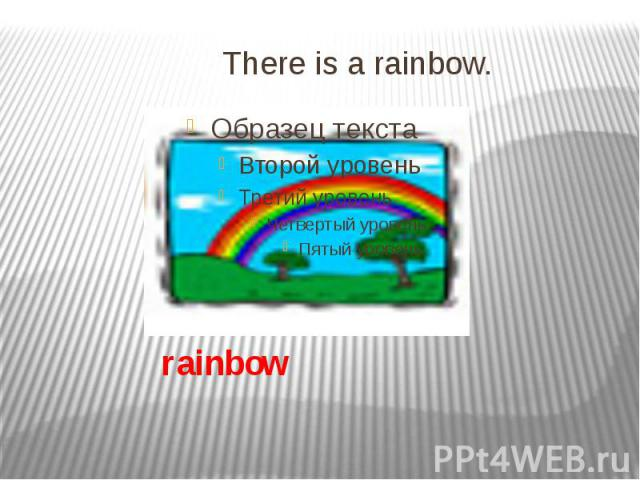 There is a rainbow.