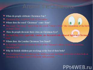 Answer the Questions: When do people celebrate Christmas Day? Christmas Day is o