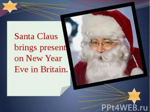Santa Claus brings present on New Year Eve in Britain. Santa Claus brings presen