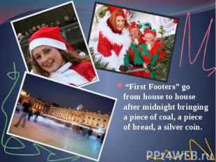 """""""First Footers"""" go from house to house after midnight bringing a piece of coal,"""