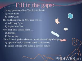 Fill in the gaps: … brings present on New Year Eve in Britain. a) Father Frost b