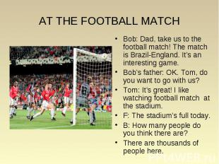 AT THE FOOTBALL MATCH Bob: Dad, take us to the football match! The match is Braz