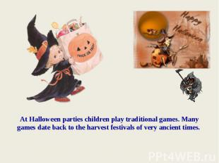 At Halloween parties children play traditional games. Many games date back to th