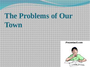 The Problems of Our Town