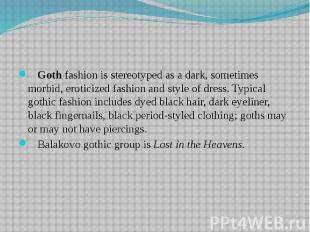 Goth fashion is stereotyped as a dark, sometimes morbid, eroticized fashion and