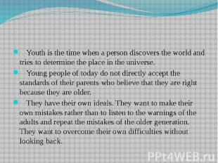 Youth is the time when a person discovers the world and tries to determine the p