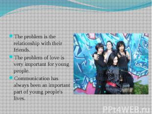 The problem is the relationship with their friends. The problem of love is very