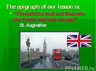 "Тhe epigraph of our lesson is: ""The world is a book and those who don't travel r"
