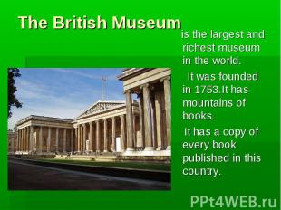 The British Museum is the largest and richest museum in the world. It was founde