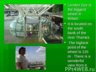 London Eye is the biggest wheel in Britain. London Eye is the biggest wheel in B