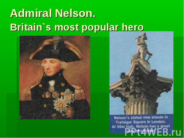 Admiral Nelson. Britain`s most popular hero