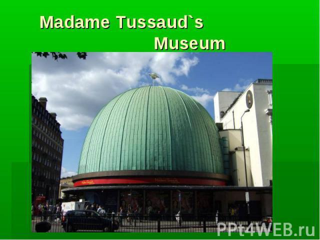 Madame Tussaud`s Museum
