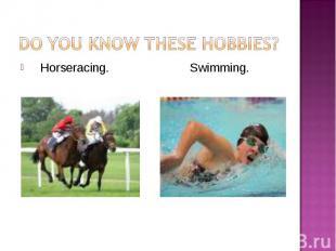 Horseracing. Swimming. Horseracing. Swimming.