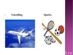 Travelling. Sports. Travelling. Sports.